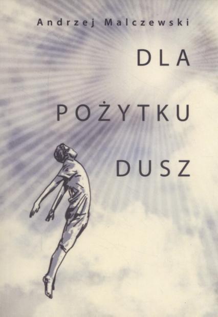 Dla pożytku dusz - Andrzej Malczewski   okładka