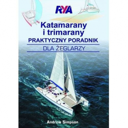 Katamarany i trimarany Praktyczny poradnik dla żeglarzy - Andrew Simpson | okładka
