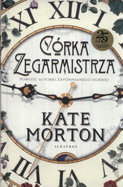 Córka zegarmistrza - Kate Morton | okładka