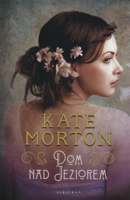 Dom nad jeziorem - Kate Morton   okładka