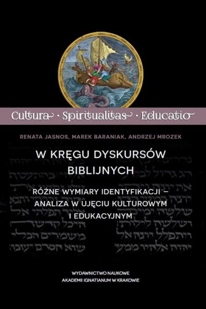W kręgu dyskursów biblijnych Różne wymiary identyfikacji – analiza w ujęciu kulturowym i edukacyjnym - Jasnos Renata, Baraniak Marek, Mrozek Andrzej   okładka