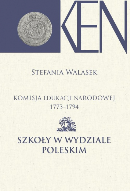 Komisja Edukacji Narodowej 1773-1794 Szkoły w Wydziale Poleskim - Stefania Walasek | okładka