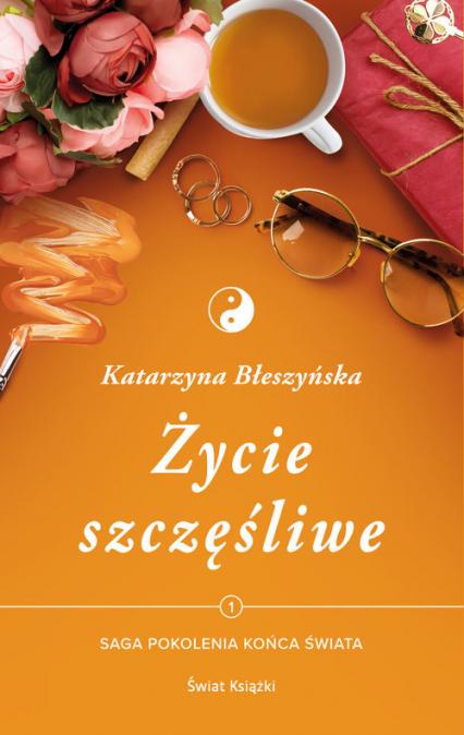 Życie szczęśliwe Tom 1 Saga Pokolenie końca świata - Katarzyna Błeszyńska | okładka