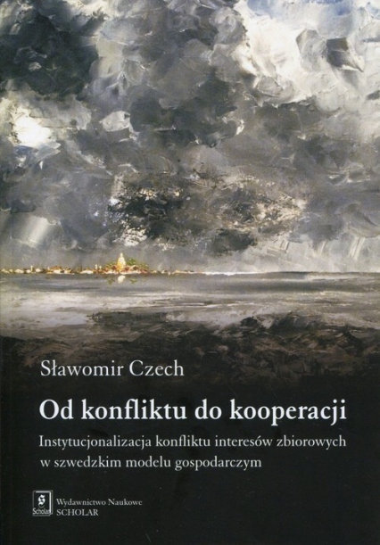 Od konfliktu do kooperacji Instytucjonalizacja konfliktu interesów zbiorowych w szwedzkim modelu gospodarczym - Sławomir Czech | okładka