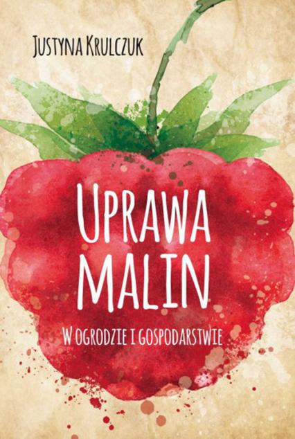 Uprawa malin w ogrodzie i gospodarstwie - Justyna Krulczuk | okładka
