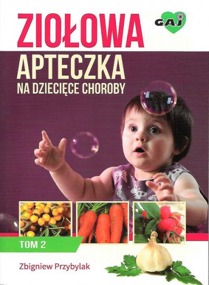 Ziołowa apteczka na dziecięce choroby. Tom 2 - Zbigniew Przybylak | okładka