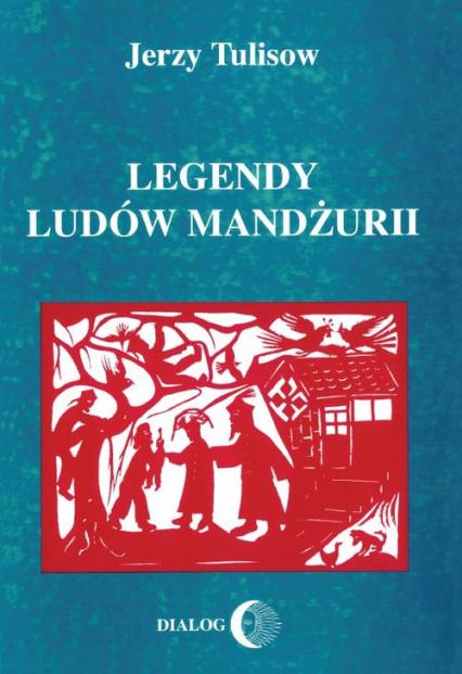 Legendy ludów Mandżurii - Jerzy Tulisow | okładka