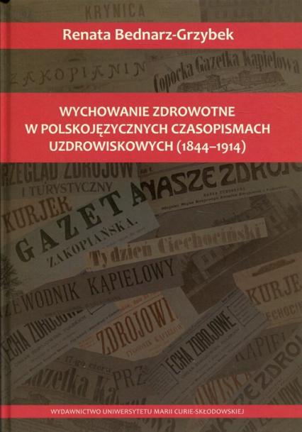 Wychowanie zdrowotne w polskojęzycznych czasopismach uzdrowiskowych 1844-1914 - Renata Bednarz-Grzybek | okładka