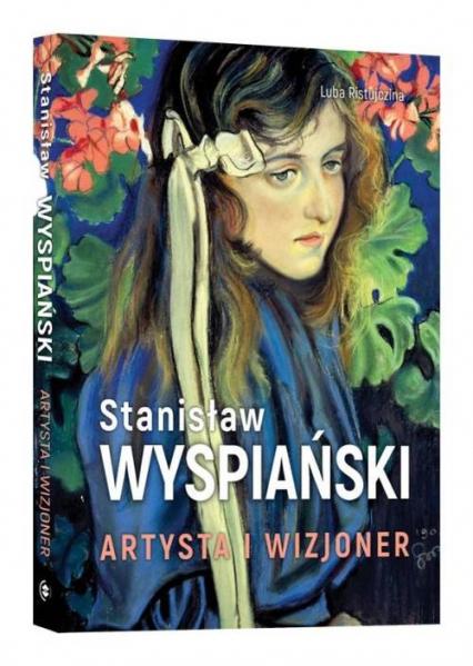 Stanisław Wyspiański Artysta i wizjoner - Luba Ristujczina | okładka