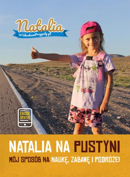 Natalia na pustyni Mój sposób na naukę, zabawę i podróże - Natalia | okładka