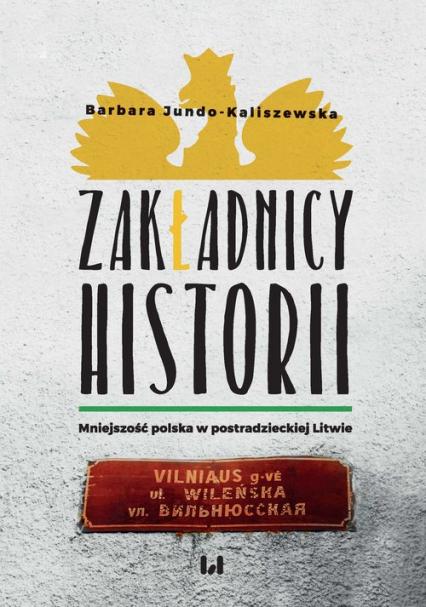 Zakładnicy historii Mniejszość polska w postradzieckiej Litwie - Barbara Jundo-Kaliszewska | okładka