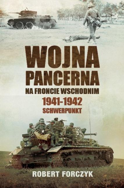 Wojna pancerna na Froncie Wschodnim 1941-1942 Schwerpunkt - Robert Forczyk   okładka