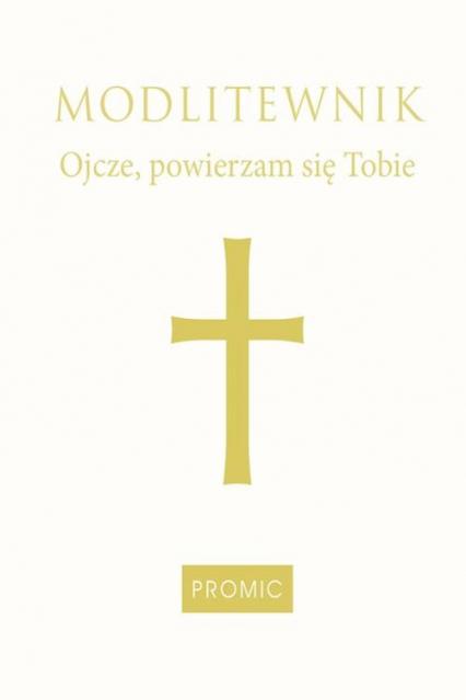 Modlitewnik Ojcze powierzam się Tobie oprawa biała -  | okładka