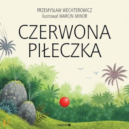 Czerwona piłeczka - Wechterowicz Przemysław , Minor Marcin   okładka