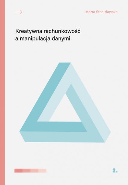 Kreatywna rachunkowość a manipulacja danymi - Marta Stanisławska   okładka