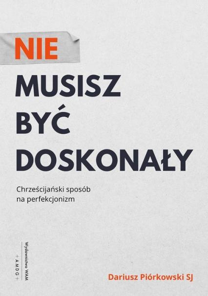 Nie musisz być doskonały Chrześcijański sposób na perfekcjonizm - Dariusz Piórkowski   okładka