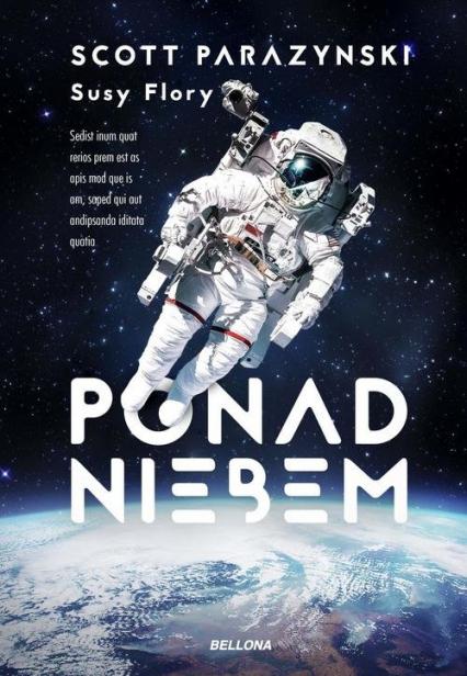 Ponad niebem Prawdziwa historia o zdobywaniu szczytów, kosmosu i szybkości - Flory Susy, Parazynski Scott | okładka