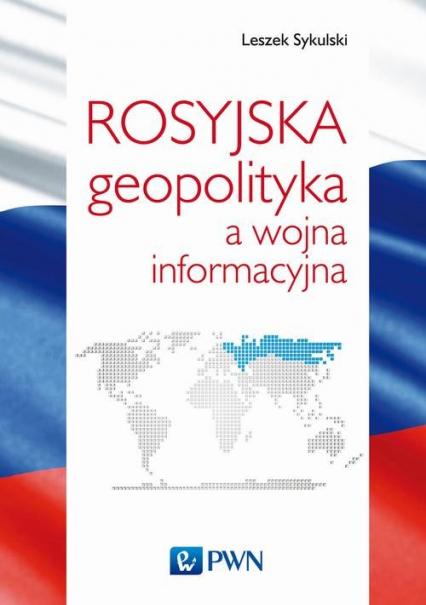 Rosyjska geopolityka a wojna informacyjna - Leszek Sykulski   okładka