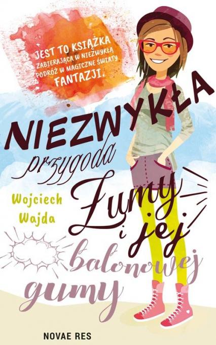 Niezwykła przygoda Żumy i jej balonowej gumy - Wojciech Wajda   okładka