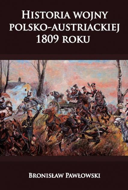 Historia wojny polsko-austriackiej 1809 roku - Bronisław Pawłowski | okładka