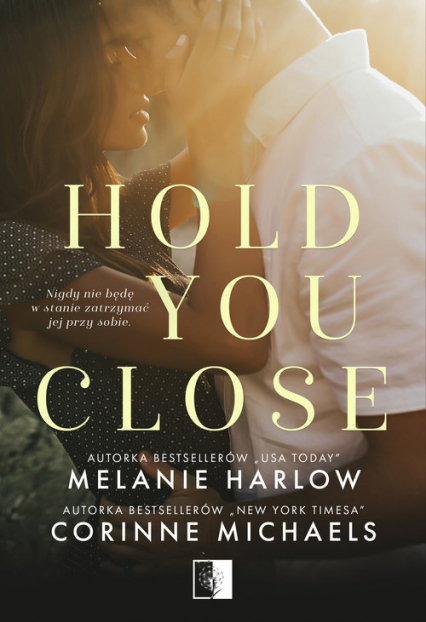 Hold you close - Corinne Michaels, Melanie Harlow | okładka