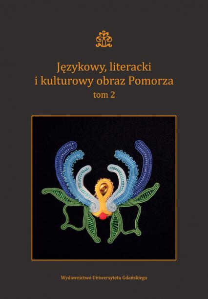 Językowy literacki i kulturowy obraz Pomorza Tom 2 -  | okładka
