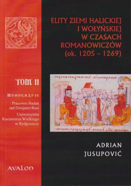 Elity ziemi halickiej i wołyńskiej w czasach Romanowiczów (ok. 1205-1269) - Adrian Jusupović | okładka