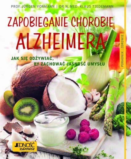 Zapobieganie chorobie Alzheimera Jak się odżywiać, by zachować jasność umysłu Poradnik zdrowie - Vormann Jurgen, Tiedemann Klaus | okładka