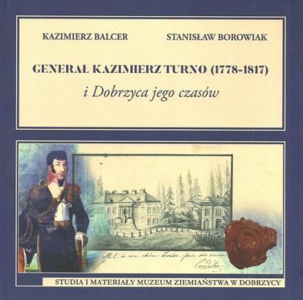 Generał Kazimierz Turno (1778-1817) i Dobrzyca jego czasów - Balcer Kazimierz, Borowiak Stanislaw | okładka