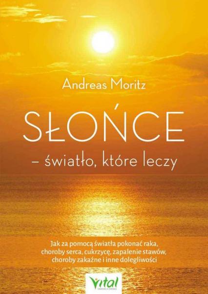Słońce - światło, które leczy - Andreas Moritz | okładka