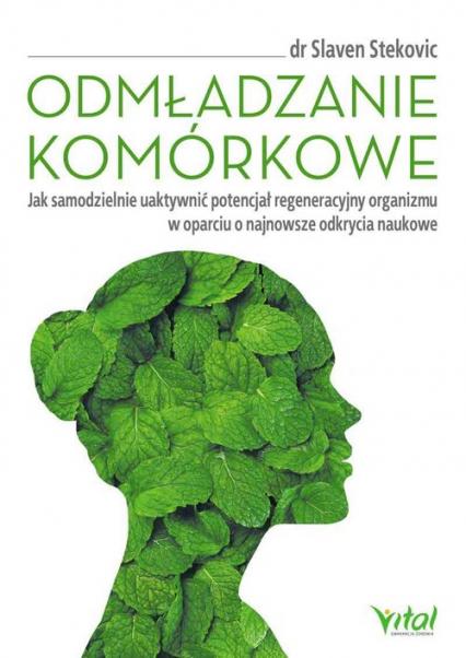 Odmładzanie komórkowe Jak samodzielnie uaktywnić potencjał regeneracyjny organizmu w oparciu o njanowsze odkrycia naukowe - Slaven Stekovic | okładka