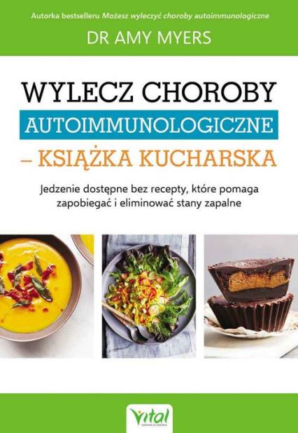 Wylecz choroby autoimmunologiczne książka kucharska - Amy Myers | okładka