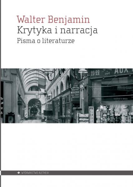 Krytyka i narracja Pisma o literaturze - Walter Benjamin | okładka