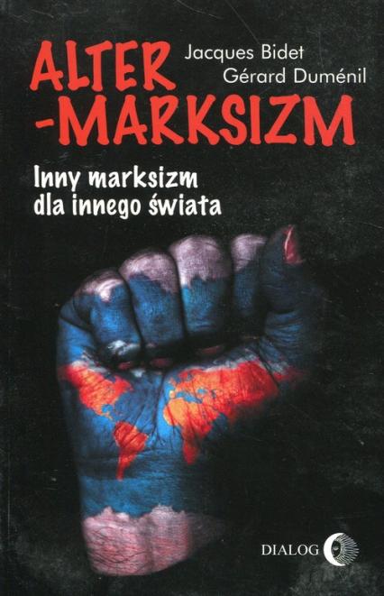 Altermarksizm Inny marksizm dla innego świata - Bidet Jacques, Dumenil Gerard   okładka