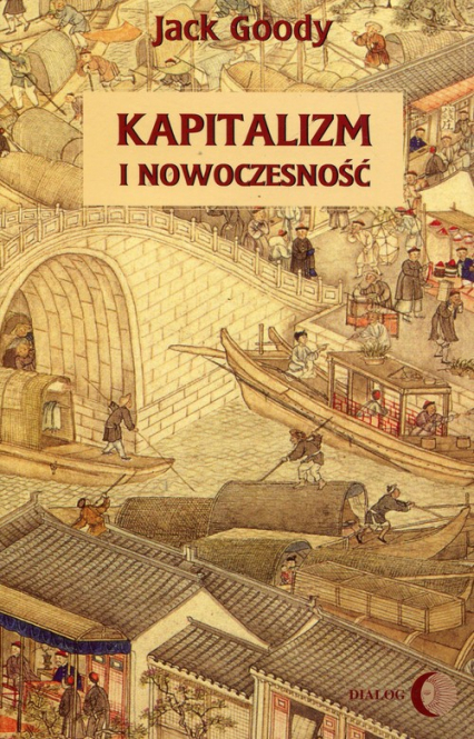 Kapitalizm i nowoczesność Islam, Chiny, Indie a narodziny Zachodu - Jack Goody | okładka