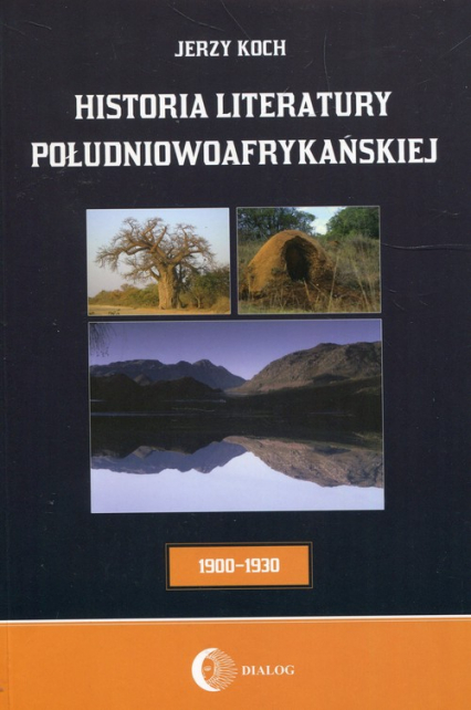 Historia literatury południowoafrykańskiej Okres usamodzielnienia 1900-1930 - Jerzy Koch | okładka