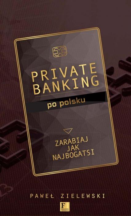 Private banking po polsku Zarabiaj jak najbogatsi - Paweł Zielewski | okładka