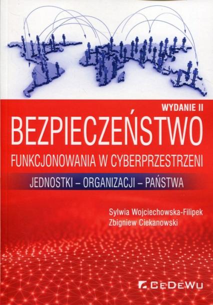 Bezpieczeństwo funkcjonowania w cyberprzestrzeni Jednostki - Organizacji - Państwa - Wojciechowska-Filipek Sylwia, Ciekanowski Zbigniew | okładka