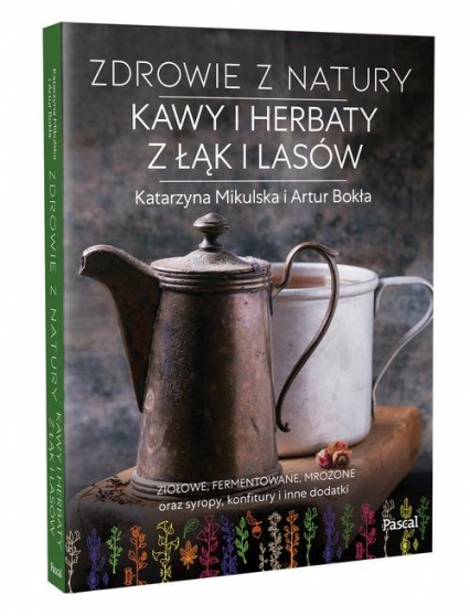 Zdrowie z natury Kawy i herbaty z łąk i lasów - Mikulska Katarzyna, Bokła Artur   okładka