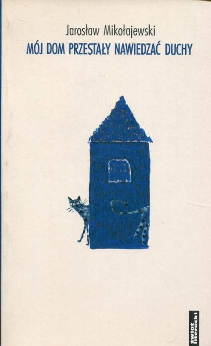 Mój dom przestały nawiedzać duchy - Jarosław Mikołajewski | okładka