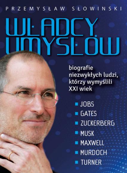Władcy umysłów Biografie niezwykłych ludzi, którzy wymyślili XXI wiek - Przemysław Słowiński   okładka