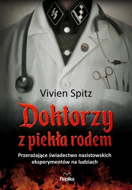 Doktorzy z piekła rodem Przerażające świadectwo nazistowskich eksperymentów na ludziach - Vivien Spitz | okładka
