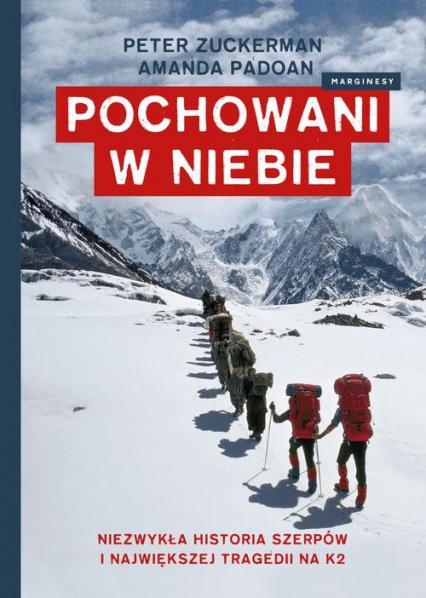 Pochowani w niebie Niezwykła historia Szerpów i największej tragedii na K2 - Zuckerman Peter, Padoan Amanda | okładka