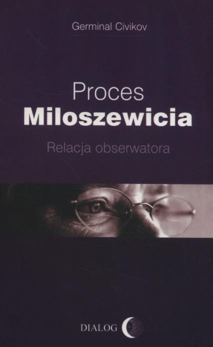Proces Miloszewicia Relacja obserwatora - Germinal Civikov | okładka