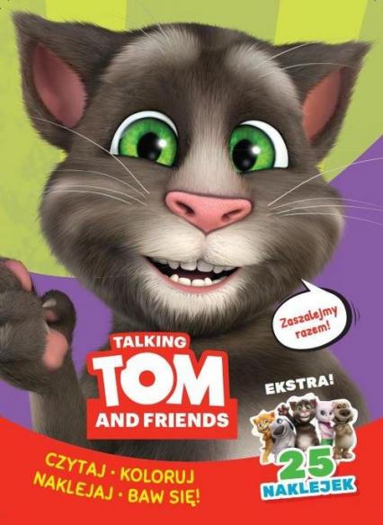 Talking Tom & Friends. Czytaj, koloruj, naklejaj, baw się! - zbiorowe opracowanie | okładka