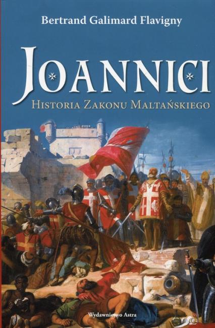 Joannici Historia Zakonu Maltańskiego - Flavigny Bertrand Galimard | okładka