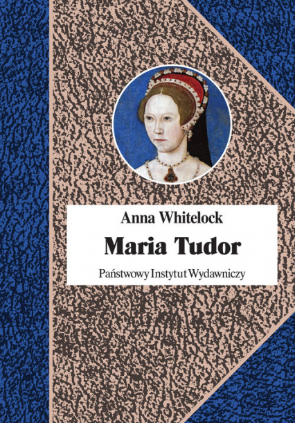 Maria Tudor Pierwsza królowa Anglii - Anna Whitelock   okładka