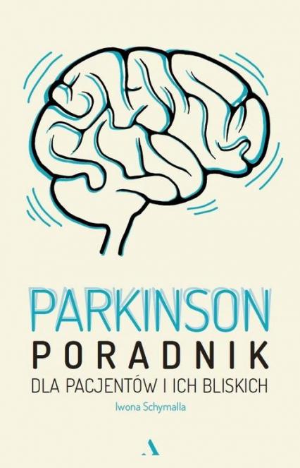 Parkinson Poradnik dla pacjentów i ich bliskich - Iwona Schymalla | okładka