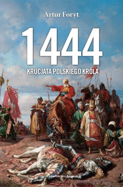 1444 Krucjata polskiego króla - Artur Foryt   okładka
