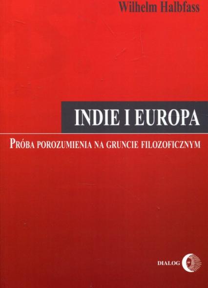 Indie i Europa Próba porozumienia na gruncie filozoficznym - Wilhelm Halbfass | okładka